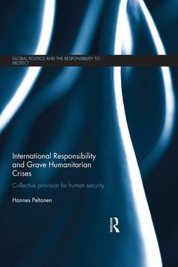 International Responsibility and Grave Humanitarian Crises: Collective Provision for Human Security