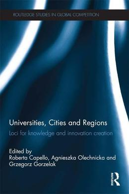 Universities, Cities and Regions: Loci for Knowledge and Innovation Creation
