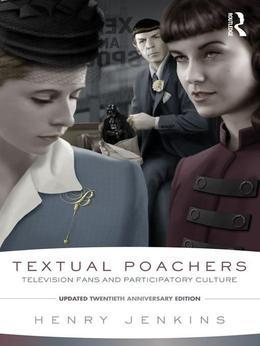 Textual Poachers: Television Fans and Participatory Culture