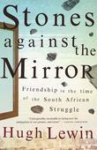 Stones Against the Mirror: Friendship in the Time of the South African Struggle