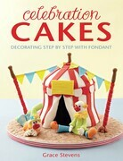 Celebration Cakes: Decorating step by step with fondant
