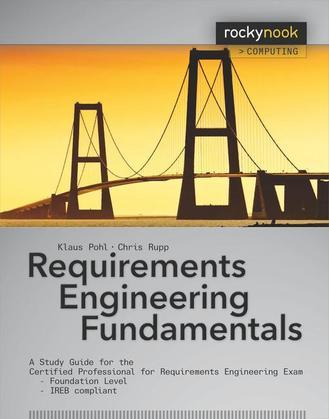 Requirements Engineering Fundamentals: A Study Guide for the Certified Professional for Requirements Engineering Exam - Foundation Level - IREB compli