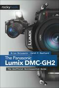 The Panasonic Lumix DMC-GH2: The Unofficial Quintessential Guide