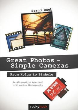 Great Photos - Simple Cameras: From Holga to Pinhole: An Alternative Approach to Creative Photography