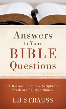 Answers to Your Bible Questions: 75 Reasons to Believe Scripture's Truth and Trustworthiness