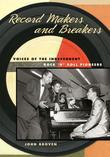 Record Makers and Breakers: Voices of the Independent Rock 'n' Roll Pioneers