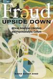 Freud Upside Down: African American Literature and Psychoanalytic Culture