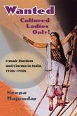 Wanted Cultured Ladies Only!: Female Stardom and Cinema in India, 1930s-1950s