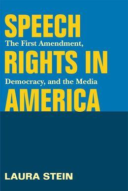 Speech Rights in America: The First Amendment, Democracy, and the Media
