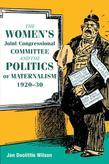 The Women's Joint Congressional Committee and the Politics of Maternalism, 1920-30