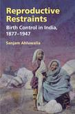 Reproductive Restraints: Birth Control in India, 1877-1947