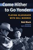 Come Hither to Go Yonder: Playing Bluegrass with Bill Monroe