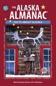 The Alaska Almanac(r): Facts about Alaska