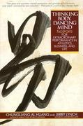 Thinking Body, Dancing Mind: Taosports for Extraordinary Performance in Athletics, Business, and Life