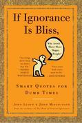 If Ignorance Is Bliss, Why Aren't There More Happy People?: Smart Quotes for Dumb Times