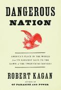 Robert Kagan - Dangerous Nation