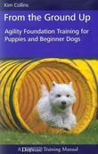 From the Ground Up: Agility Foundation Training for Puppies and Beginner Dogs