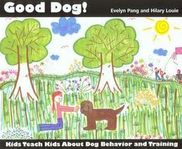 Good Dog!: Kids Teach Kids about Dog Behavior and Training.
