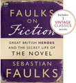 Faulks on Fiction (Includes 3 Vintage Classics): Great British Heroes and the Secret Life of the Novel