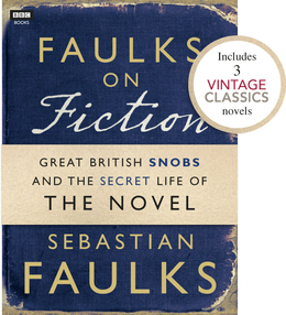 Faulks on Fiction (Includes 3 Vintage Classics): Great British Snobs and the Secret Life of the Novel