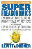 SuperFreakonomics: Enfriamiento global, prostitutas patrioticas y por que los terroristas suicidas deberian contratar un seguro de vida