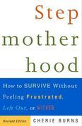 Stepmotherhood: How to Survive Without Feeling Frustrated, Left Out, or Wicked, Revised Edition