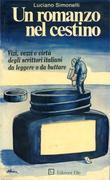Un romanzo nel cestino - Vizi, vezzi e virtù degli scrittori italiani da leggere o da buttare