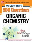 McGraw-Hill's 500 Organic Chemistry Questions: Ace Your College Exams: 3 Reading Tests + 3 Writing Tests + 3 Mathematics Tests