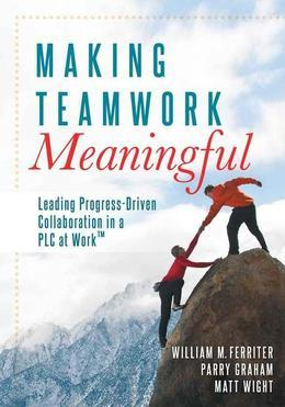 Making Teamwork Meaningful: Leading Progress-Driven Collaboration in a PLC at Work?