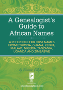 Connie Ellefson - A Genealogist's Guide to African Names: A Reference for First Names from Ethiopia, Ghana, Kenya, Malawi, Nigeria, Tanzania, Uganda and Zimbabwe