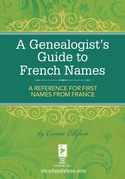 A Genealogist's Guide to French Names: A Reference for First Names from France