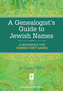 A Genealogist's Guide to Jewish Names: A Reference for Hebrew First Names