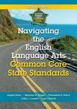 Navigating the English Language Arts Common Core State Standards: Navigating Implementation of the Common Core State Standards