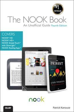 The Nook Book: An Unofficial Guide: Everything You Need to Know about the Nook HD, Nook HD+, Nook Simpletouch, and Nook Reading Apps,