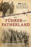 For Fuhrer and Fatherland: SS Murder and Mayhem in Wartime Britain