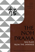 The Noh Drama: Ten Plays from the Japanese