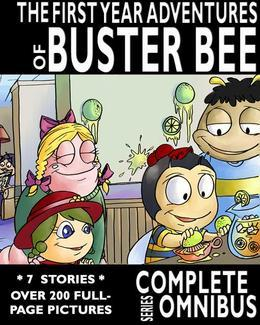 Complete First Year Adventures of Buster Bee: Complete Series Omnibus