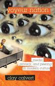 Voyeur Nation: Media, Privacy, And Peering In Modern Culture