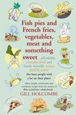 Fish pies and French fries, Vegetables, Meat and Something Sweet: Affordable, everyday food and family-friendly recipes made easy