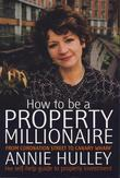 How to Be a Property Millionaire: From Coronation Street to Canary Wharf -Anne Hulley- her self-help guide to property investment
