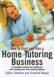 How to Start and Run Your Own Home Tutoring Business: A complete business start-up manual for home tutors