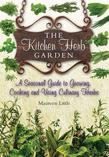 The Kitchen Herb Garden: A seasonal guide to growing, cooking and using culinary herbs