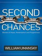 Second Chances: Stories of Hope, Redemption, and Forgiveness