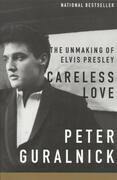 Careless Love: The Unmaking of Elvis Presley