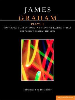 James Graham Plays: 1: A History of Falling Things, Tory Boyz, the Man, the Whisky Taster, Sons of York