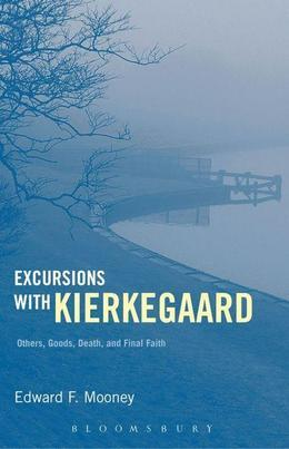 Excursions with Kierkegaard: Others, Goods, Death, and Final Faith
