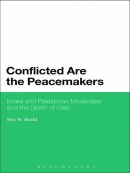 Conflicted are the Peacemakers: Israeli and Palestinian Moderates and the Death of Oslo