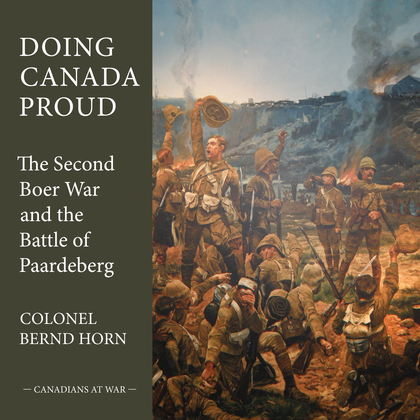 Doing Canada Proud: The Second Boer War and the Battle of Paardeberg
