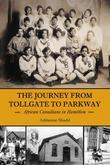 The Journey from Tollgate to Parkway: African Canadians in Hamilton