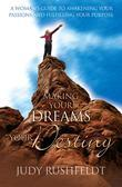 Making Your Dreams Your Destiny: A Woman's Guide To Awakening Your Passions and Fulfilling Your Purpose